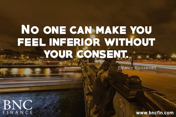 """ NO ONE CAN MAKE YOU FEEL INFERIOR WITHOUT YOUR CONSENT ' -INSPIRATIONAL QUOTE"