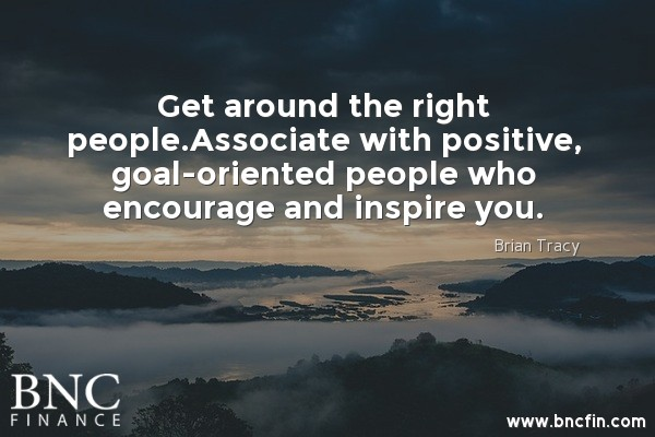 """GET AROUND THE RIGHT PEOPLE - ASSOCIATE WITH POSITIVE, GOAL - ORIENTED PEOPLE WHO ENCOURAGE AND INSPIRE YOU"" INSPIRATIONAL QUOTE"