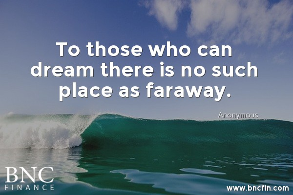 """TO THOSE WHO CAN DREAM THERE IS NO SUCH PLACE AS FARAWAY"" - INSPIRATIONAL QUOTE"